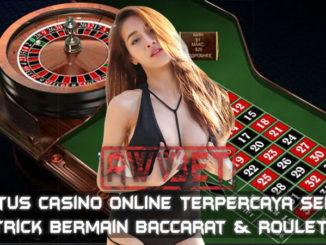 Situs Casino Online Terpercaya Serta Trick Bermain Baccarat & Roulette