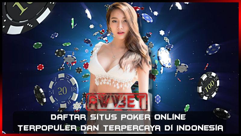 Daftar Situs Poker Online Terpopuler Dan Terpercaya Di Indonesia