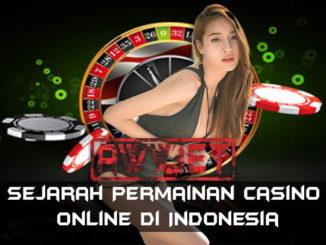 Sejarah Permainan Casino Online Di Indonesia