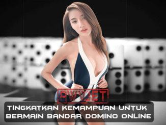 Tingkatkan Kemampuan Untuk Bermain Bandar Domino Online