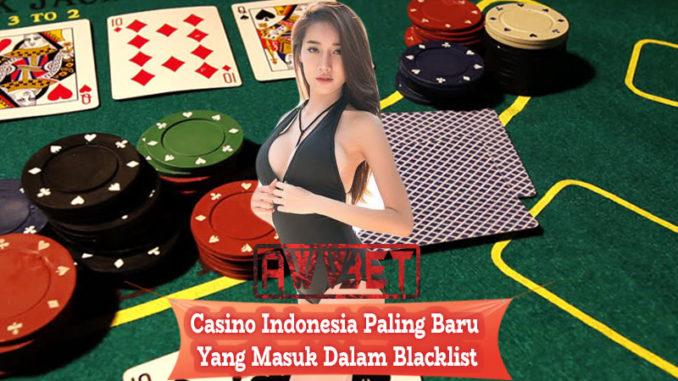 Casino Indonesia Paling baru Yang Masuk Dalam Blacklist