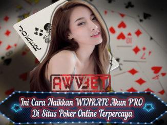 Ini Cara Naikkan WINRATE Akun PRO Di Situs Poker Online Terpercaya
