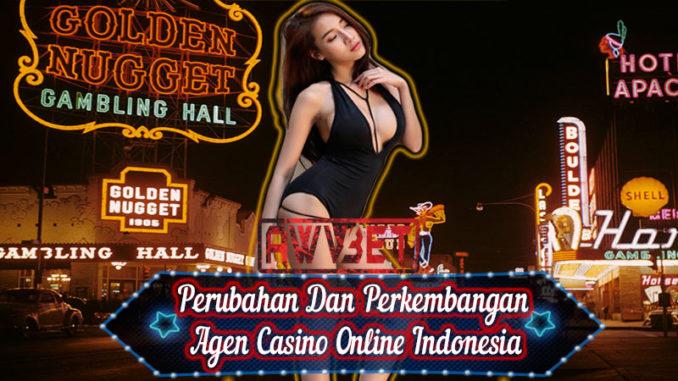Perubahan Dan Perkembangan Agen Casino Online Indonesia