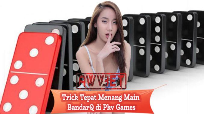 Trick Tepat Menang Main BandarQ di Pkv Games