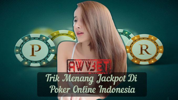 Trik Menang Jackpot Di Poker Online Indonesia