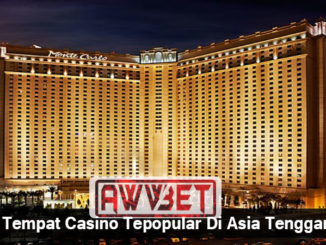 7 Tempat Casino Tepopular Di Asia Tenggara