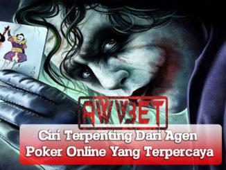 Ciri Terpenting Dari Agen Poker Online Yang Terpercaya