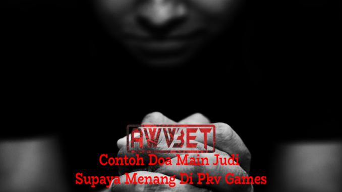 Contoh Doa Main Judi Supaya Menang Di Pkv Games