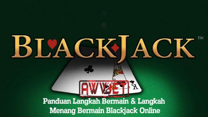 Panduan Langkah Bermain & Langkah Menang Bermain Blackjack Online