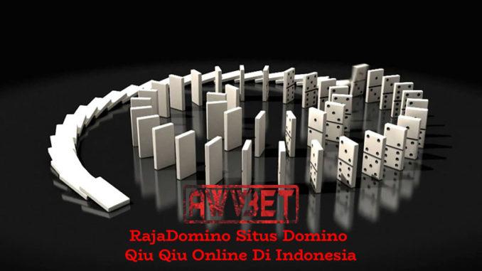 RajaDomino Situs Domino Qiu Qiu Online Di Indonesia
