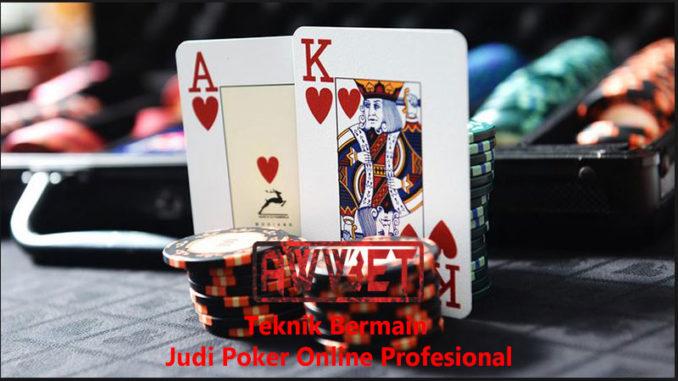 Teknik Bermain Judi Poker Online Profesional