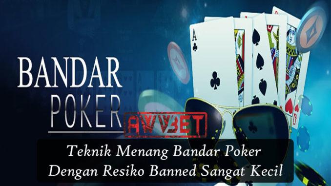 Teknik Menang Bandar Poker Dengan Resiko Banned Sangat Kecil