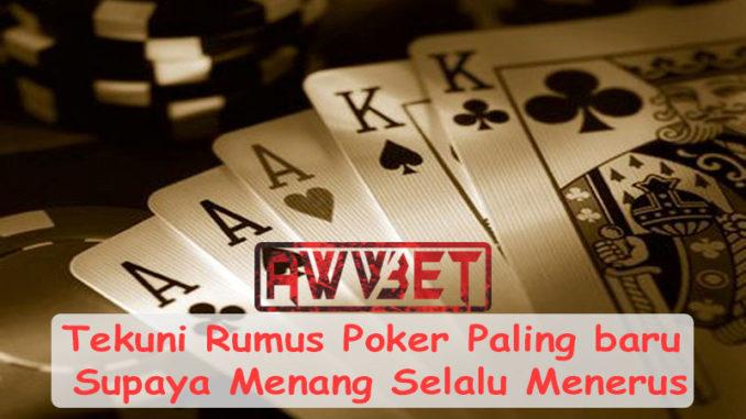 Tekuni Rumus Poker Paling baru Supaya Menang Selalu Menerus