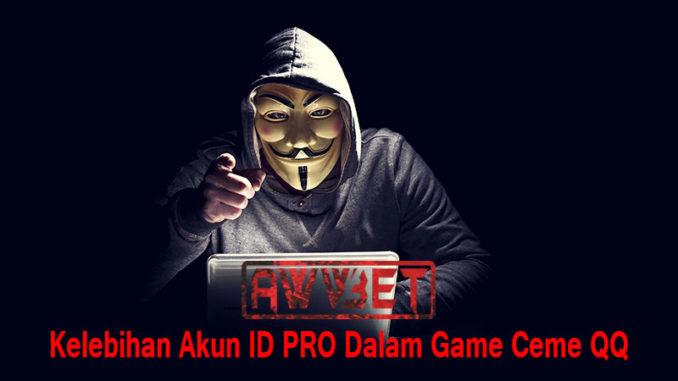Kelebihan Akun ID PRO Dalam Game Ceme QQ