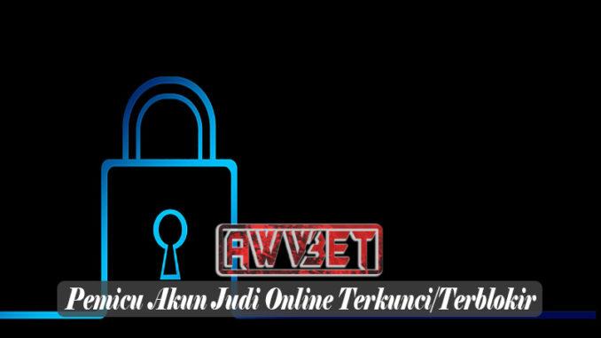 Pemicu Akun Judi Online Terkunci/Terblokir